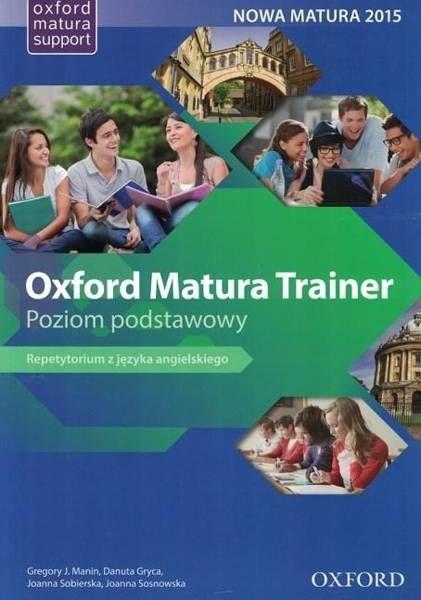 Oxford Matura Trainer. Repetytorium z języka angielskiego. Poziom podstawowy + Online Practice - praca zbiorowa