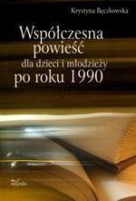Współczesna powieść dla dzieci i młodzieży po roku 1990 - Krystyna Bęczkowska - ebook